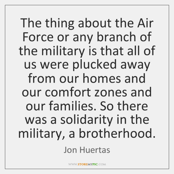 The thing about the Air Force or any branch of the military ...