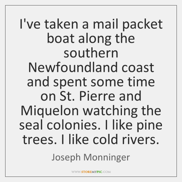 I've taken a mail packet boat along the southern Newfoundland coast and ...
