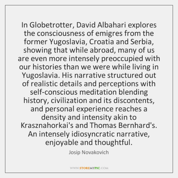 In Globetrotter, David Albahari explores the consciousness of emigres from the former ...