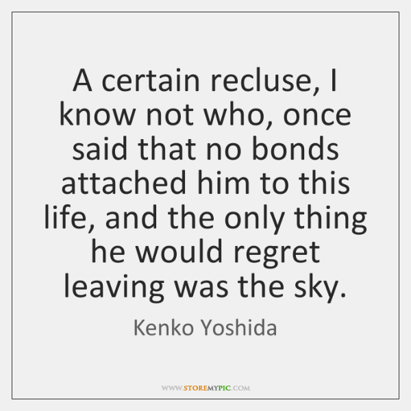A certain recluse, I know not who, once said that no bonds ...