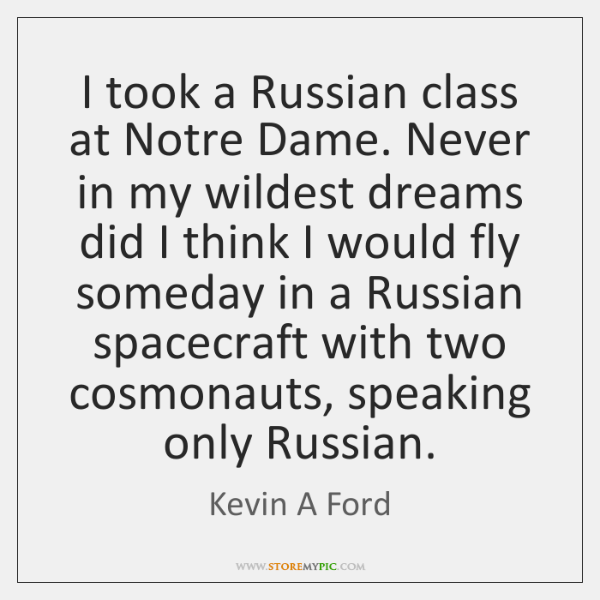 I took a Russian class at Notre Dame. Never in my wildest ...
