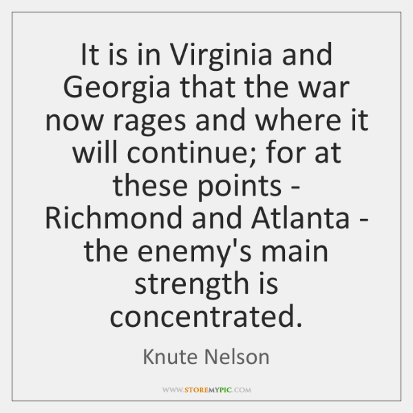 It is in Virginia and Georgia that the war now rages and ...