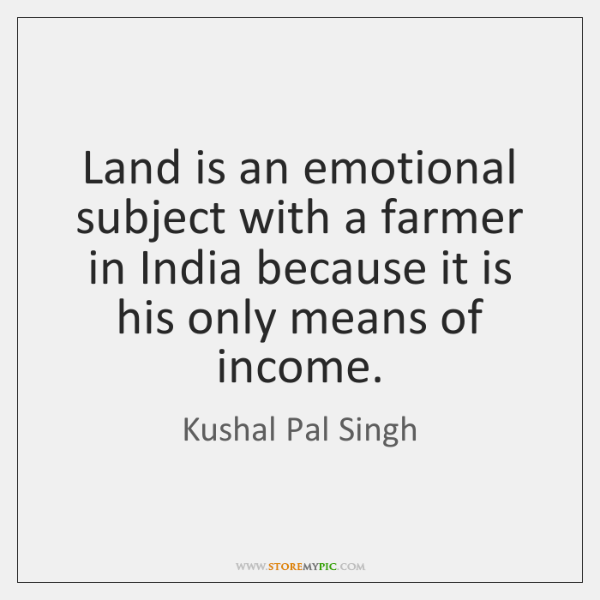 Land is an emotional subject with a farmer in India because it ...