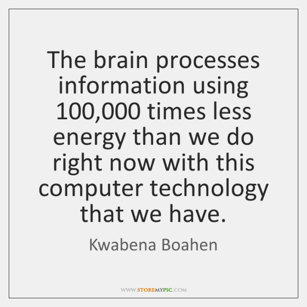The brain processes information using 100,000 times less energy than we do right ...