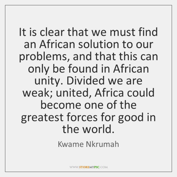 It is clear that we must find an African solution to our ...