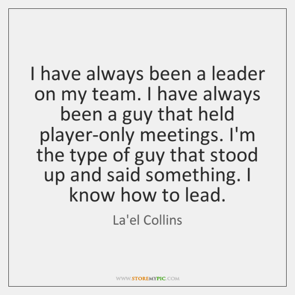 I have always been a leader on my team. I have always ...