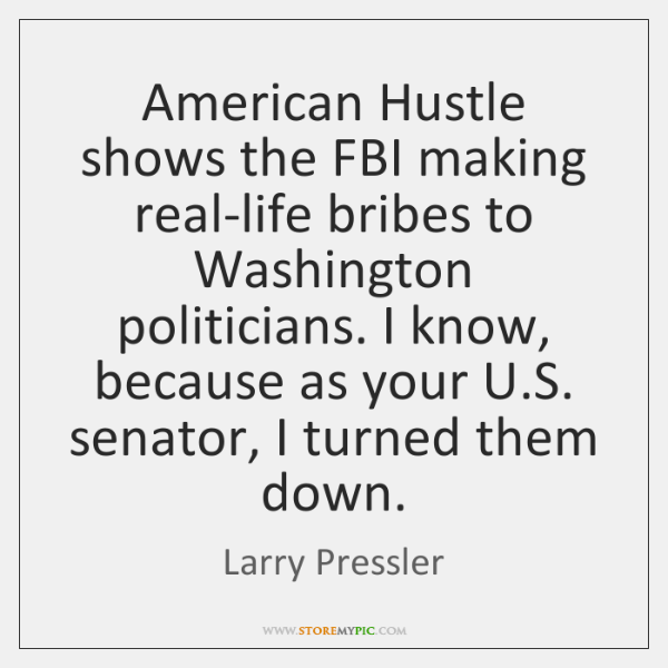American Hustle shows the FBI making real-life bribes to Washington politicians. I ...