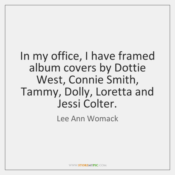 In my office, I have framed album covers by Dottie West, Connie ...