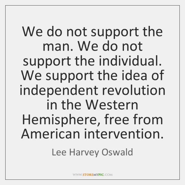 We do not support the man. We do not support the individual. ...