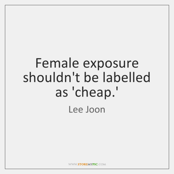 Female exposure shouldn't be labelled as 'cheap.'