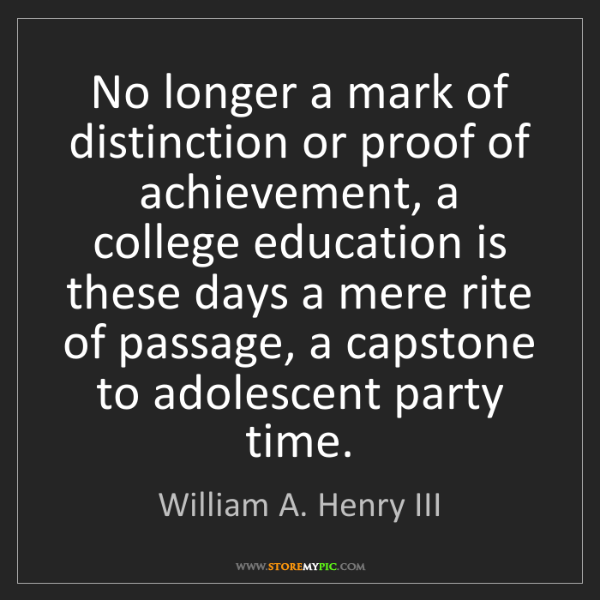 William A. Henry III: No longer a mark of distinction or proof of achievement,...