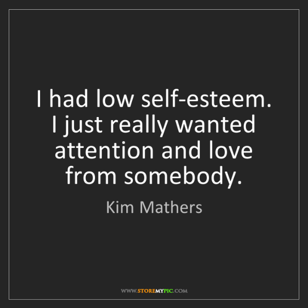 Kim Mathers: I had low self-esteem. I just really wanted attention...