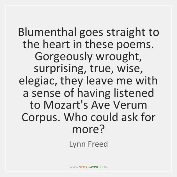 Blumenthal goes straight to the heart in these poems. Gorgeously wrought, surprising, ...