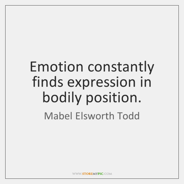 Emotion constantly finds expression in bodily position.