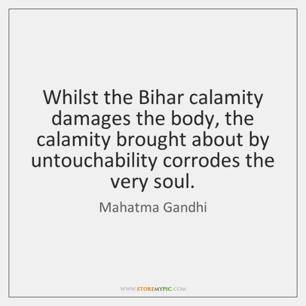 Whilst the Bihar calamity damages the body, the calamity brought about by ...