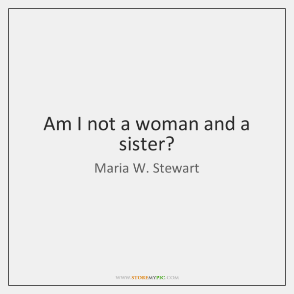 Am I not a woman and a sister?