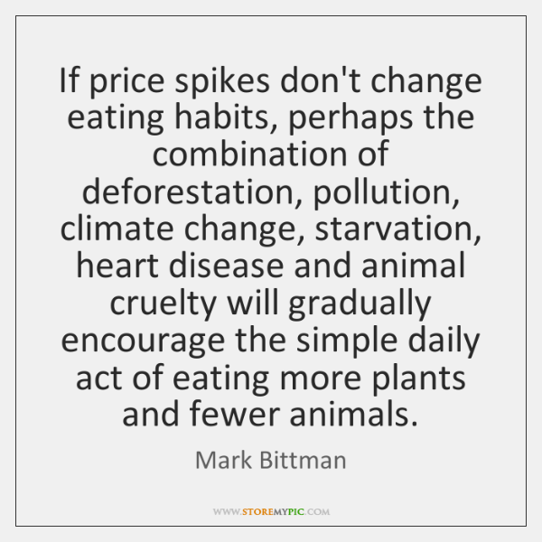 If price spikes don't change eating habits, perhaps the combination of deforestation, ...