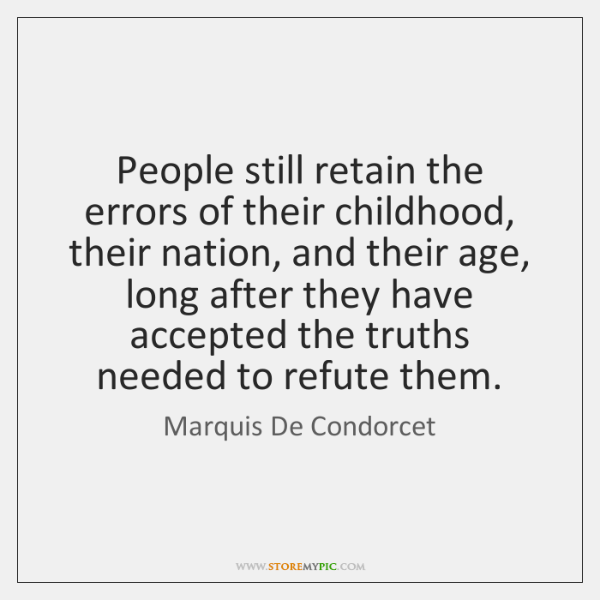 People still retain the errors of their childhood, their nation, and their ...