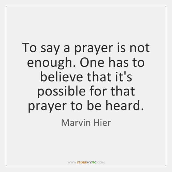 To say a prayer is not enough. One has to believe that ...