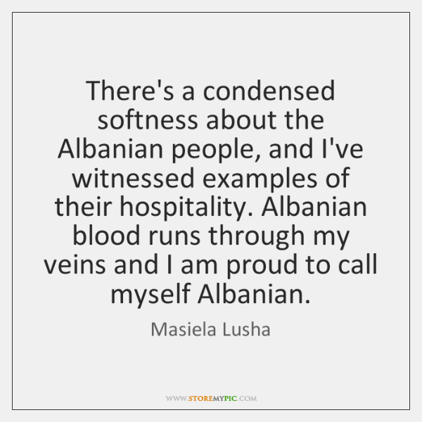 There's a condensed softness about the Albanian people, and I've witnessed examples ...