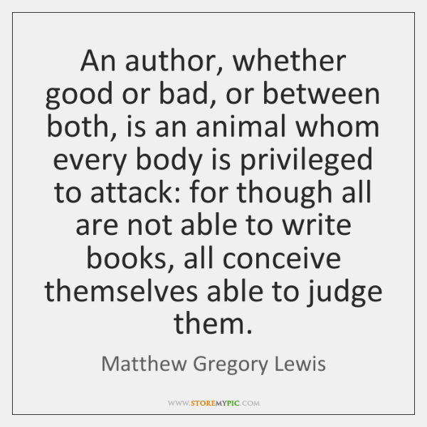 An author, whether good or bad, or between both, is an animal ...