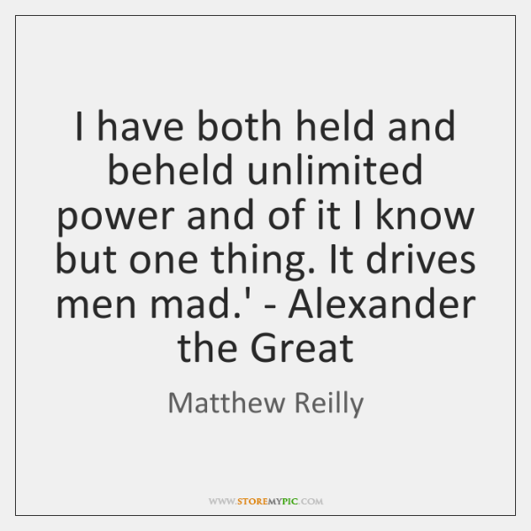I have both held and beheld unlimited power and of it I ...