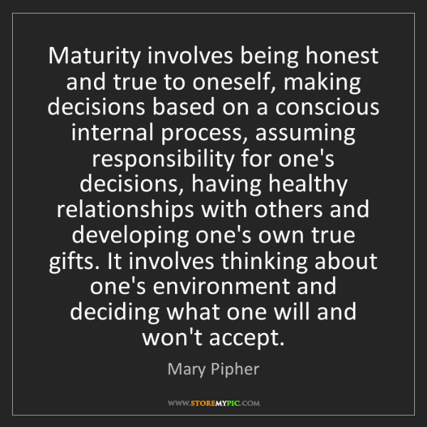 Mary Pipher: Maturity involves being honest and true to oneself, making...