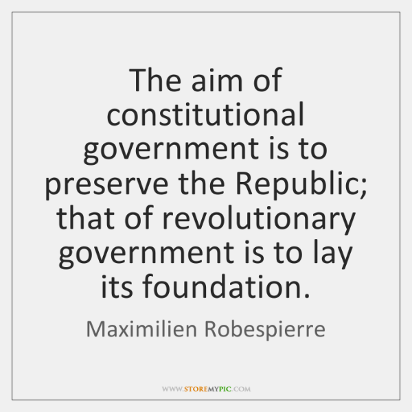 The aim of constitutional government is to preserve the Republic; that of ...