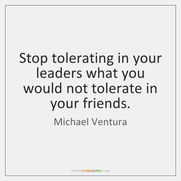 Stop tolerating in your leaders what you would not tolerate in your ...