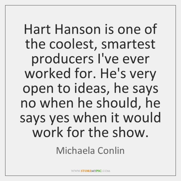 Hart Hanson is one of the coolest, smartest producers I've ever worked ...