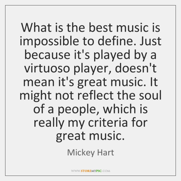 What is the best music is impossible to define. Just because it's ...