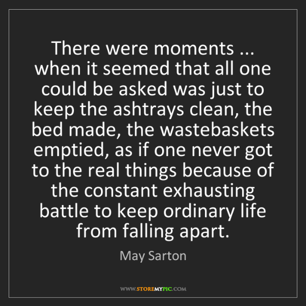 May Sarton: There were moments ... when it seemed that all one could...