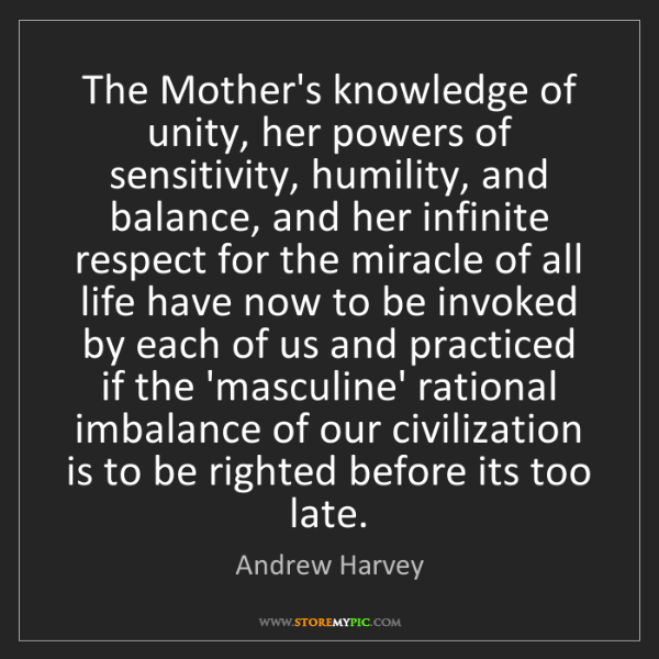 Andrew Harvey: The Mother's knowledge of unity, her powers of sensitivity,...