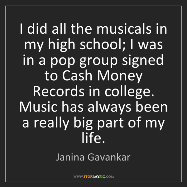 Janina Gavankar: I did all the musicals in my high school; I was in a...