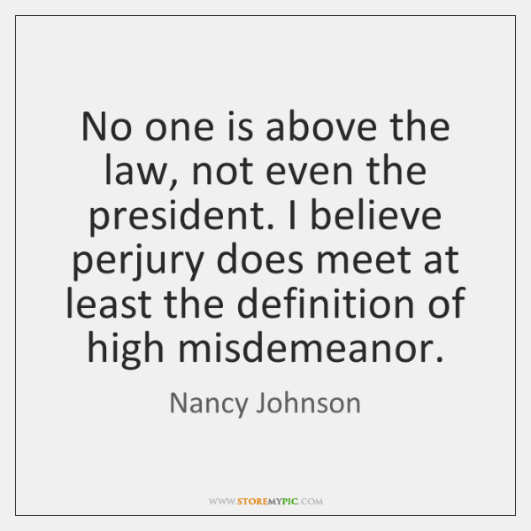 No one is above the law, not even the president. I believe ...
