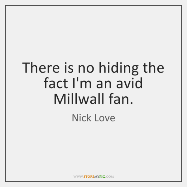 There is no hiding the fact I'm an avid Millwall fan.