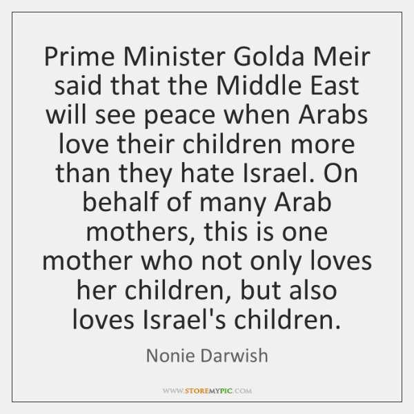 Prime Minister Golda Meir said that the Middle East will see peace ...