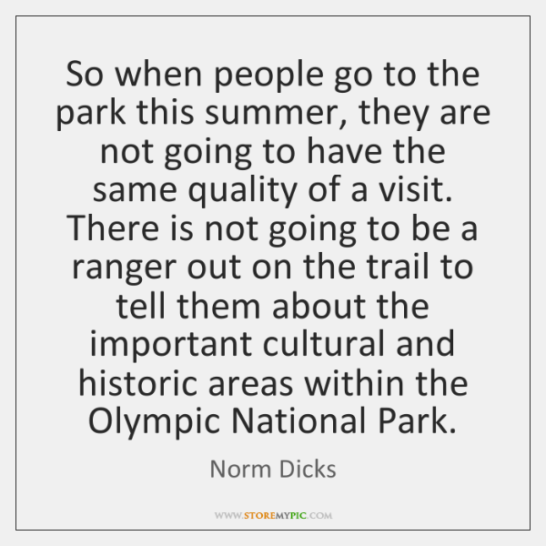 So when people go to the park this summer, they are not ...