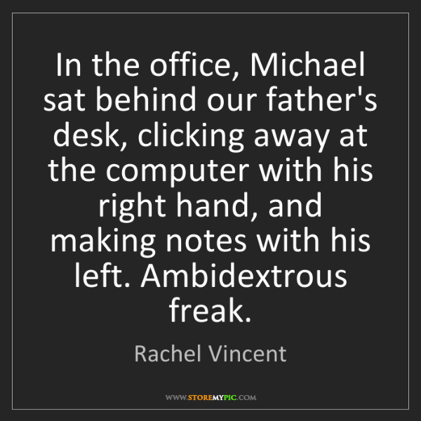 Rachel Vincent: In the office, Michael sat behind our father's desk,...