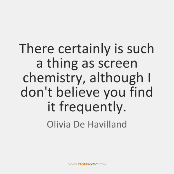 There certainly is such a thing as screen chemistry, although I don't ...
