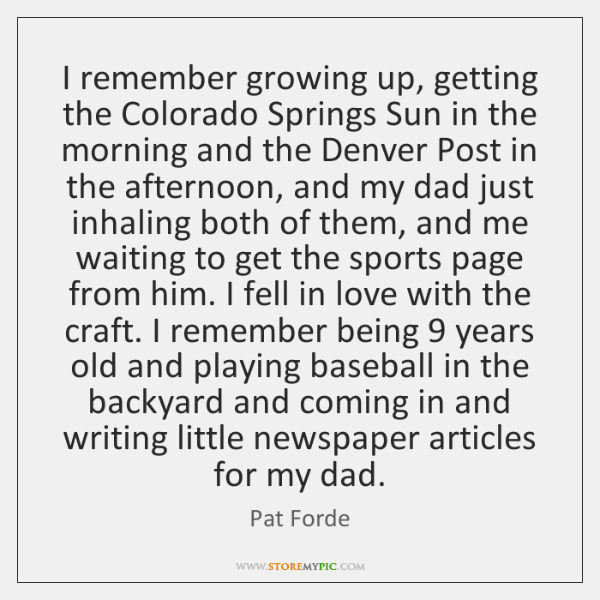 I remember growing up, getting the Colorado Springs Sun in the morning ...