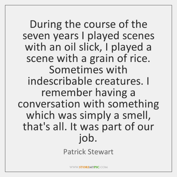 During the course of the seven years I played scenes with an ...