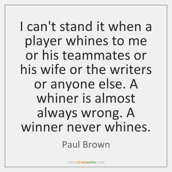 I can't stand it when a player whines to me or his ...