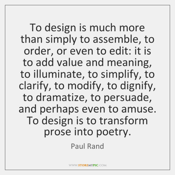 To design is much more than simply to assemble, to order, or ...