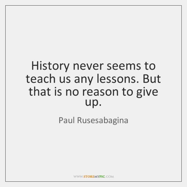 History never seems to teach us any lessons. But that is no ...