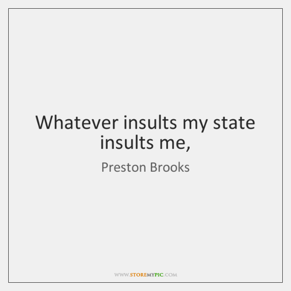 Whatever insults my state insults me,