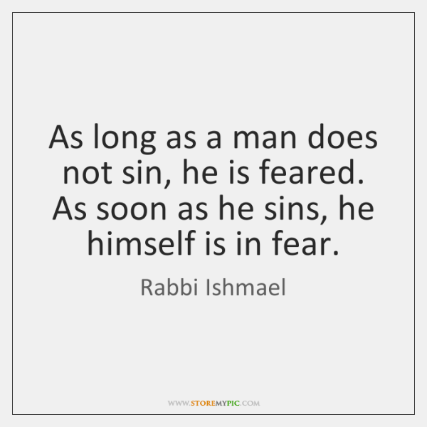 As long as a man does not sin, he is feared. As ...