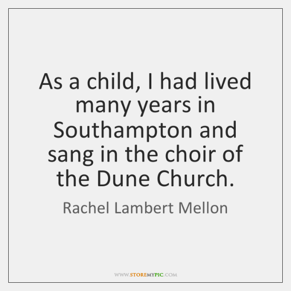 As a child, I had lived many years in Southampton and sang ...