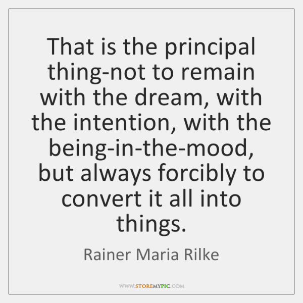That is the principal thing-not to remain with the dream, with the ...