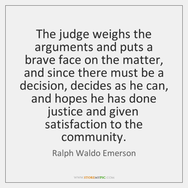 The judge weighs the arguments and puts a brave face on the ...
